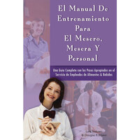 El Manual De Entrenamiento Para El Mesero, Mesera y Personal (The Waiter and Waitress, & Waitstaff Training Handbook - Spanish)