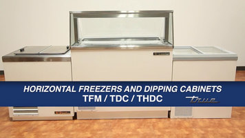 True Horizontal Freezers and Dipping Cabinets
